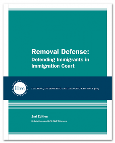 Removal Defense: Defending Immigrants in Immigration Court, 2nd Ed., 2017