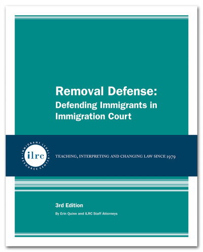Removal Defense: Defending Immigrants in Immigration Court, 3rd Ed., 2020