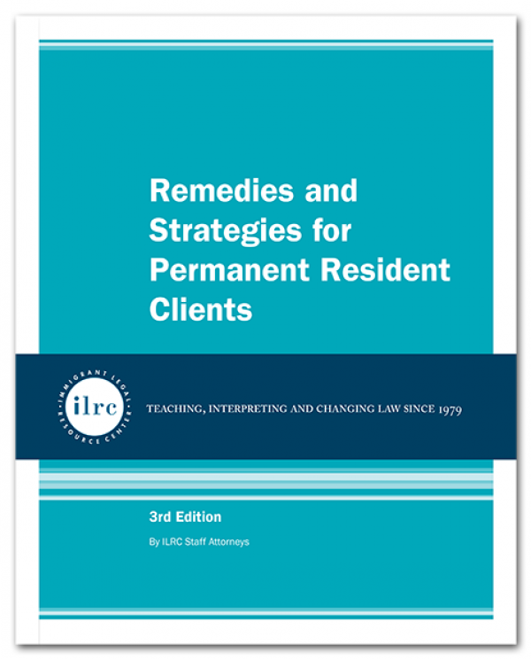 Remedies and Strategies for Permanent Resident Clients, 3rd Edition, 2017